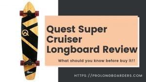 Quest Super Cruiser Longboard Review