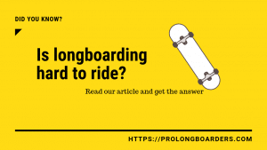 Is longboarding hard to ride