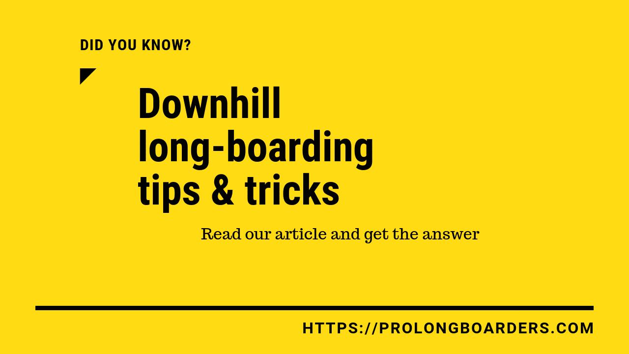 Downhill longboarding tips