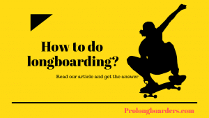 how to do longboarding