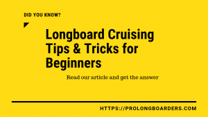 Longboard cruising tips & tricks