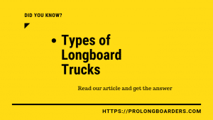 Types of Longboard Trucks