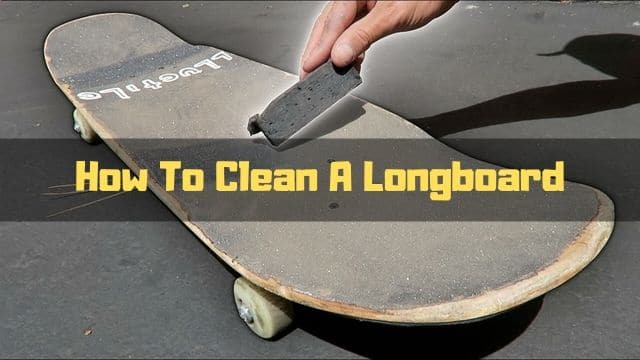 how to clean a longboard