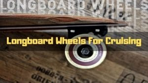 Best Longboarding Wheels for 2020 for Cruising