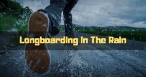 longboarding in the rain